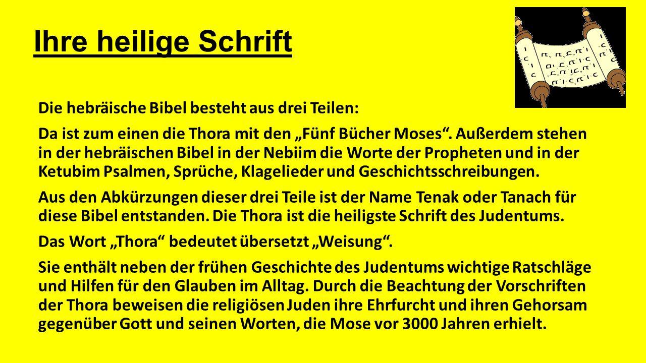 """Ihre heilige Schrift Die hebräische Bibel besteht aus drei Teilen: Da ist zum einen die Thora mit den """"Fünf Bücher Moses"""". Außerdem stehen in der hebr"""