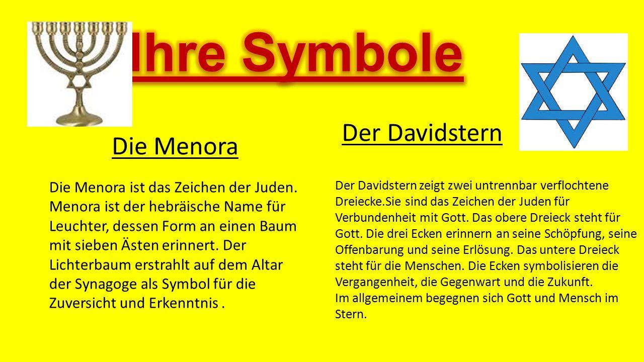 Die Menora Die Menora ist das Zeichen der Juden. Menora ist der hebräische Name für Leuchter, dessen Form an einen Baum mit sieben Ästen erinnert. Der