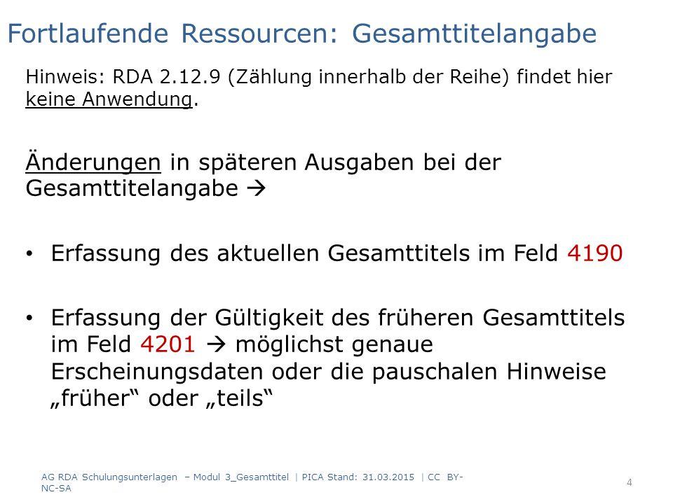 Fortlaufende Ressourcen: Gesamttitelangabe Hinweis: RDA 2.12.9 (Zählung innerhalb der Reihe) findet hier keine Anwendung.