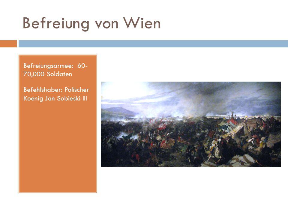 Befreiung von Wien Befreiungsarmee: 60- 70,000 Soldaten Befehlshaber: Polischer Koenig Jan Sobieski III