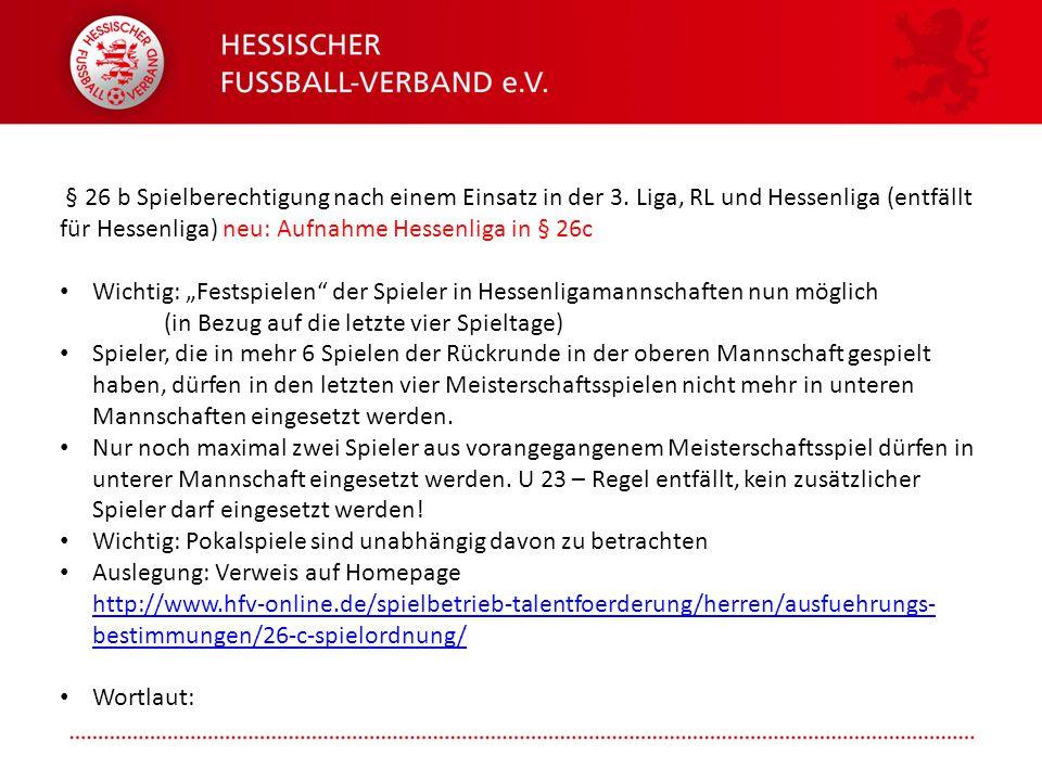 Folie 11 § 26 b Spielberechtigung nach einem Einsatz in der 3. Liga, RL und Hessenliga (entfällt für Hessenliga) neu: Aufnahme Hessenliga in § 26c Wic