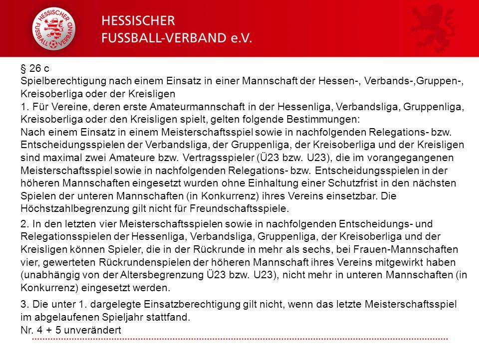 Folie 12 § 26 c Spielberechtigung nach einem Einsatz in einer Mannschaft der Hessen-, Verbands-,Gruppen-, Kreisoberliga oder der Kreisligen 1. Für Ver