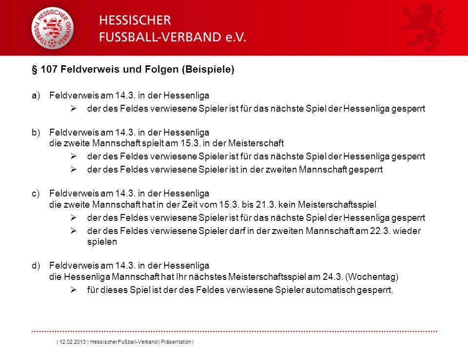 Folie 15 § 107 Feldverweis und Folgen (Beispiele) a)Feldverweis am 14.3. in der Hessenliga  der des Feldes verwiesene Spieler ist für das nächste Spi
