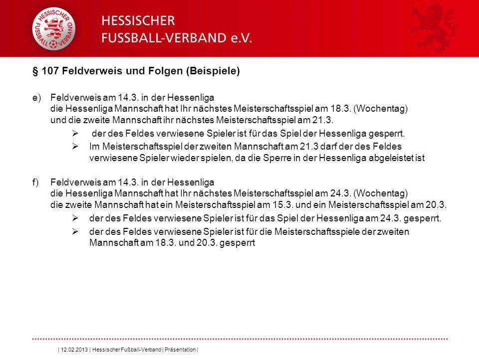 Folie 16 § 107 Feldverweis und Folgen (Beispiele) e)Feldverweis am 14.3. in der Hessenliga die Hessenliga Mannschaft hat Ihr nächstes Meisterschaftssp