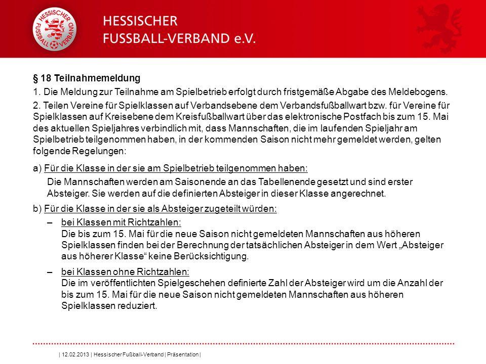 Folie 5 | 12.02.2013 | Hessischer Fußball-Verband | Präsentation | § 18 Teilnahmemeldung 1. Die Meldung zur Teilnahme am Spielbetrieb erfolgt durch fr