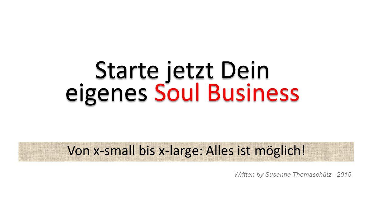 Starte jetzt Dein eigenes Soul Business Von x-small bis x-large: Alles ist möglich.