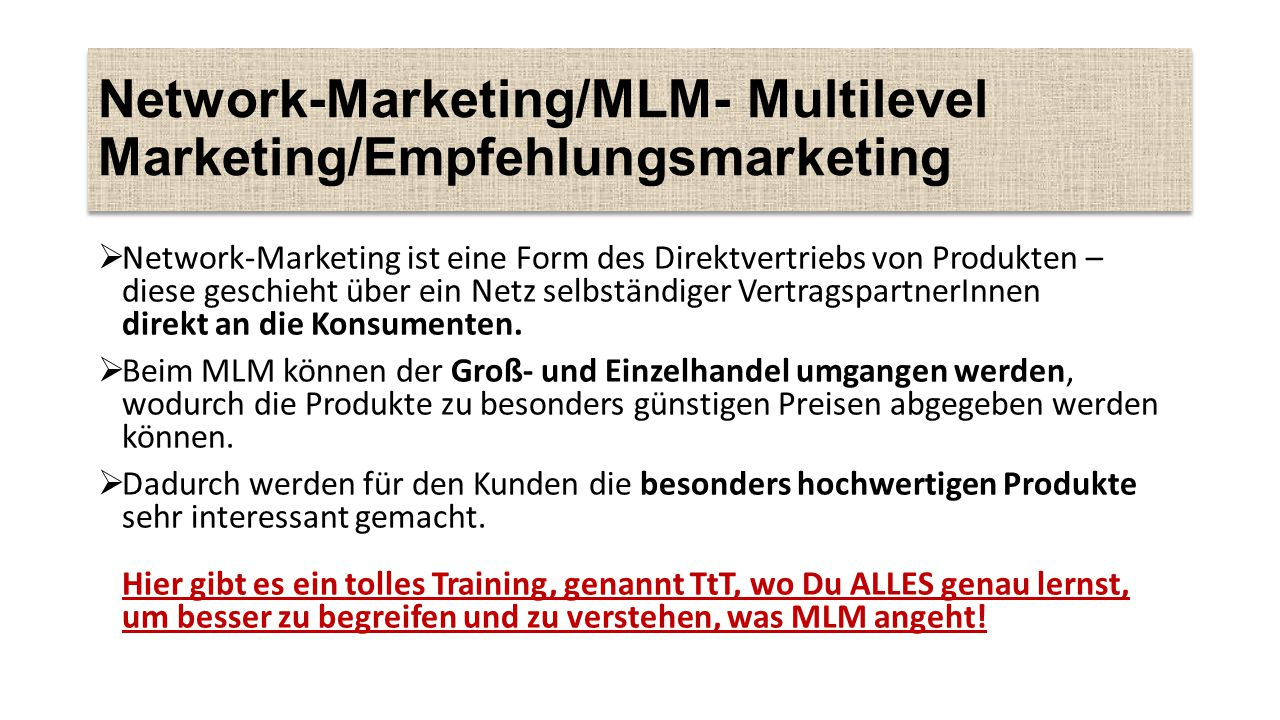 Network-Marketing/MLM- Multilevel Marketing/Empfehlungsmarketing  Network-Marketing ist eine Form des Direktvertriebs von Produkten – diese geschieht