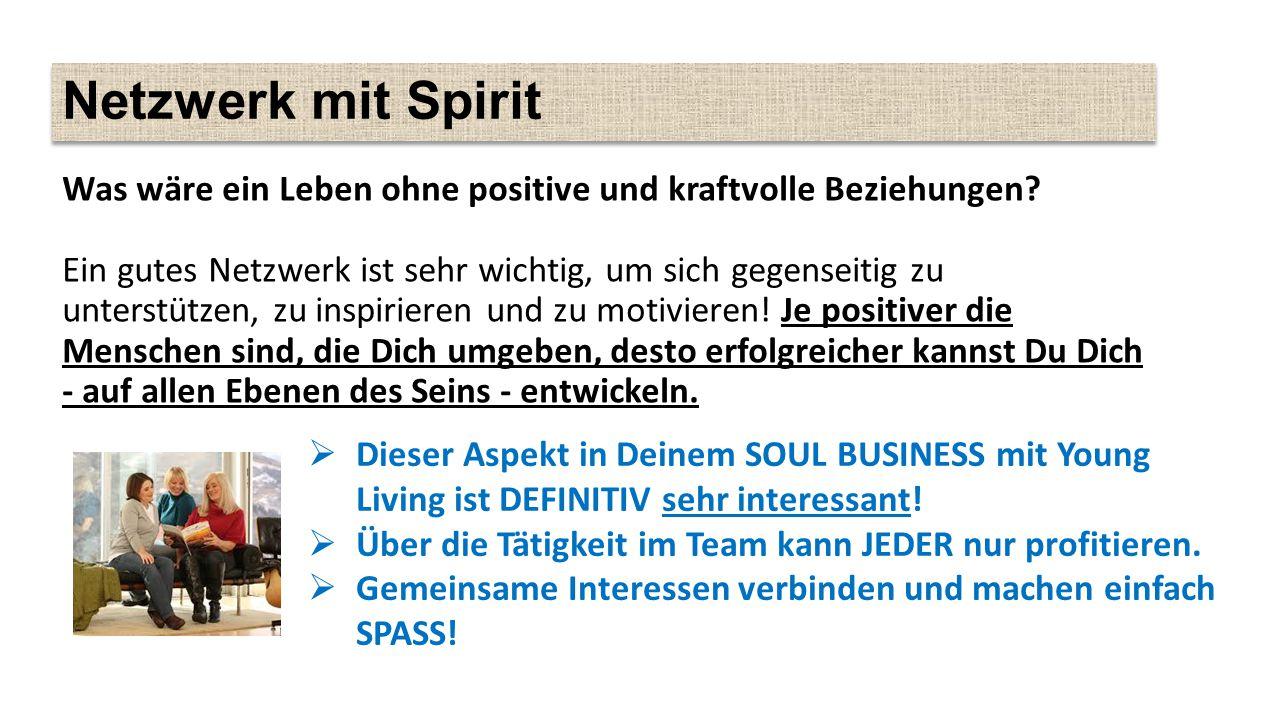 Netzwerk mit Spirit Was wäre ein Leben ohne positive und kraftvolle Beziehungen.