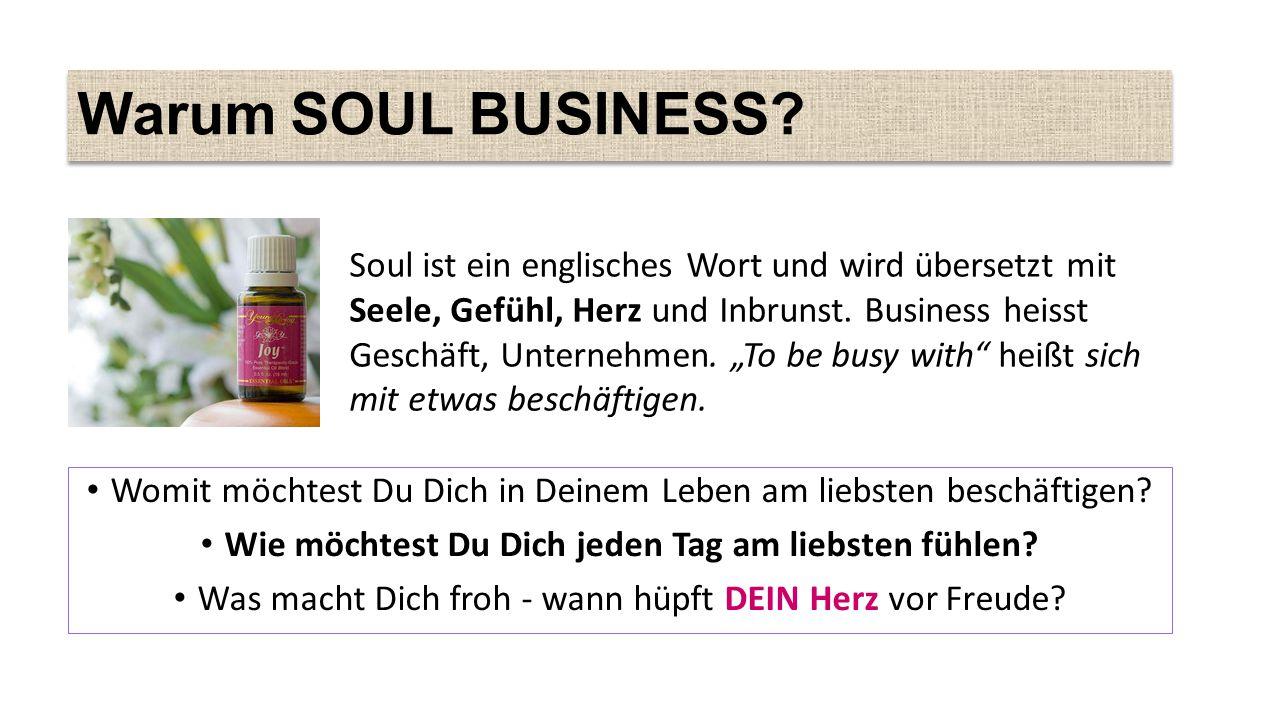 Warum SOUL BUSINESS.Womit möchtest Du Dich in Deinem Leben am liebsten beschäftigen.