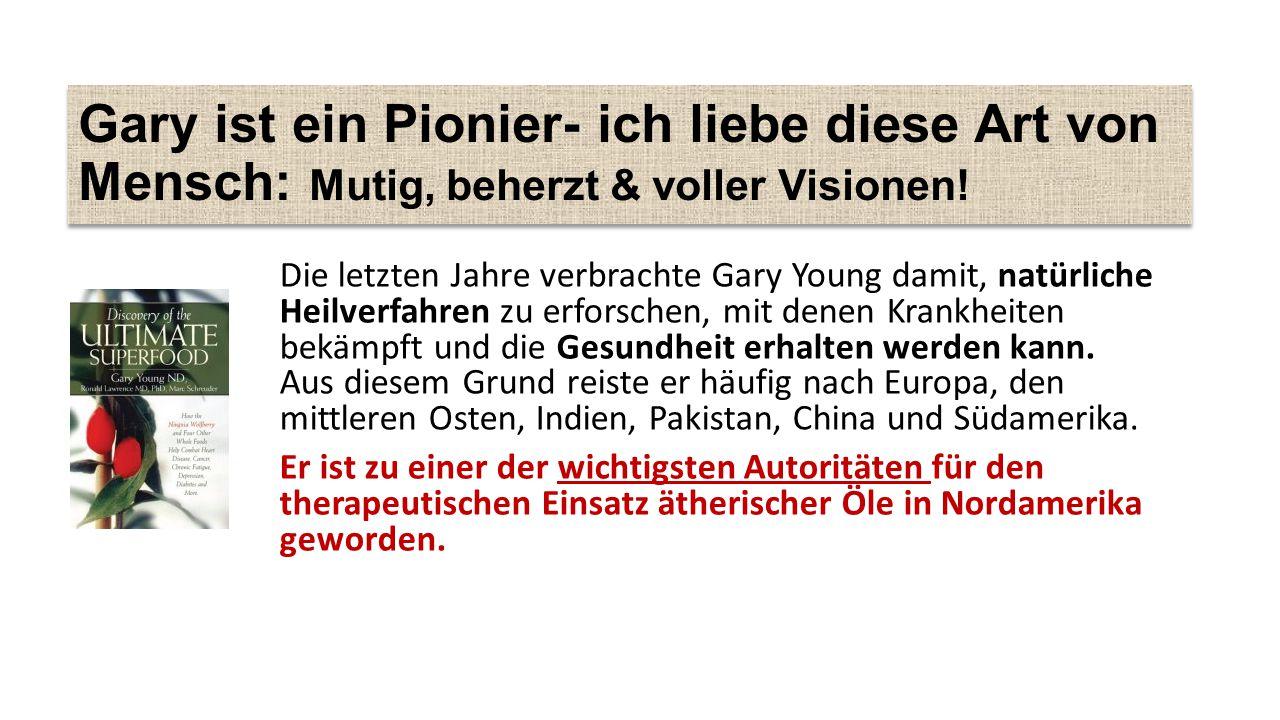 Gary ist ein Pionier- ich liebe diese Art von Mensch: Mutig, beherzt & voller Visionen.