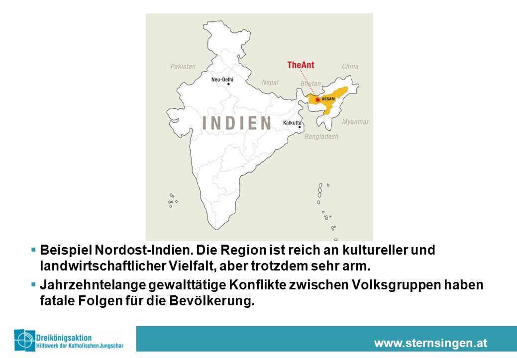 www.sternsingen.at  Beispiel Nordost-Indien. Die Region ist reich an kultureller und landwirtschaftlicher Vielfalt, aber trotzdem sehr arm.  Jahrzeh