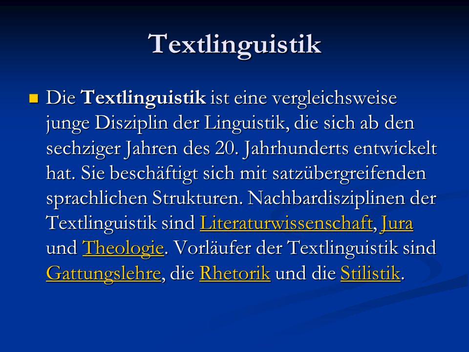 Textlinguistik Die Textlinguistik ist eine vergleichsweise junge Disziplin der Linguistik, die sich ab den sechziger Jahren des 20.
