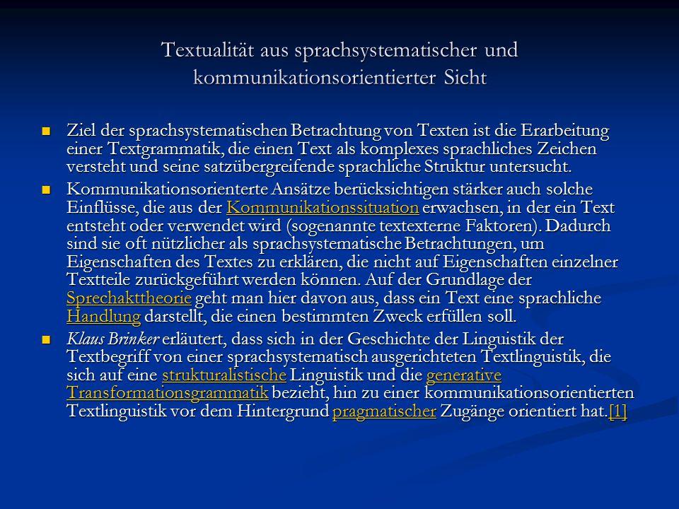 Textualität aus sprachsystematischer und kommunikationsorientierter Sicht Ziel der sprachsystematischen Betrachtung von Texten ist die Erarbeitung einer Textgrammatik, die einen Text als komplexes sprachliches Zeichen versteht und seine satzübergreifende sprachliche Struktur untersucht.