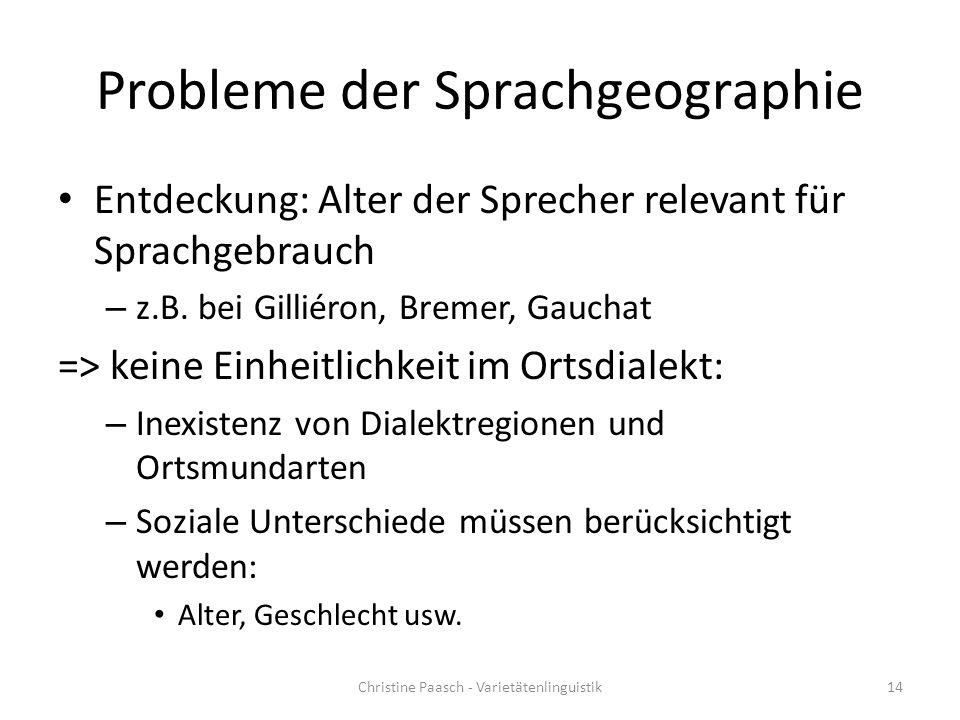 Probleme der Sprachgeographie Entdeckung: Alter der Sprecher relevant für Sprachgebrauch – z.B. bei Gilliéron, Bremer, Gauchat => keine Einheitlichkei