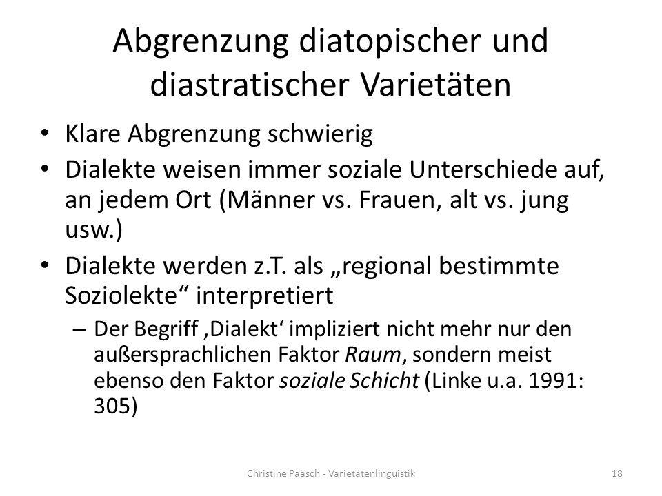 Abgrenzung diatopischer und diastratischer Varietäten Klare Abgrenzung schwierig Dialekte weisen immer soziale Unterschiede auf, an jedem Ort (Männer vs.