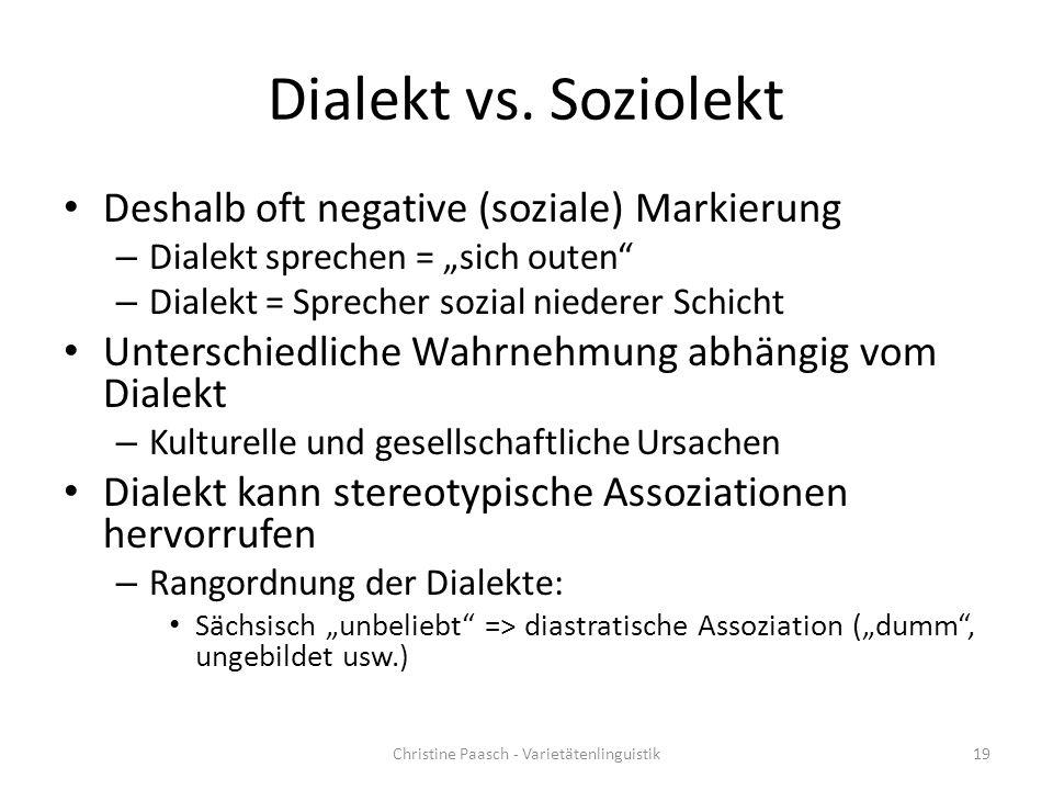 """Dialekt vs. Soziolekt Deshalb oft negative (soziale) Markierung – Dialekt sprechen = """"sich outen"""" – Dialekt = Sprecher sozial niederer Schicht Untersc"""