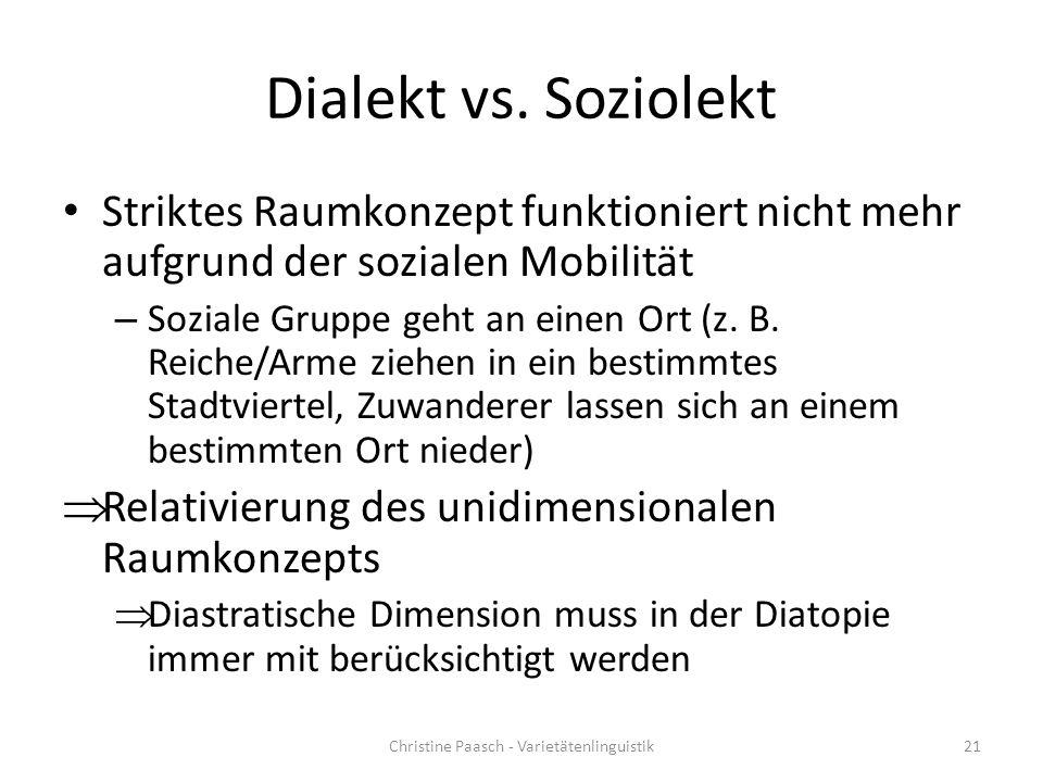 Dialekt vs. Soziolekt Striktes Raumkonzept funktioniert nicht mehr aufgrund der sozialen Mobilität – Soziale Gruppe geht an einen Ort (z. B. Reiche/Ar