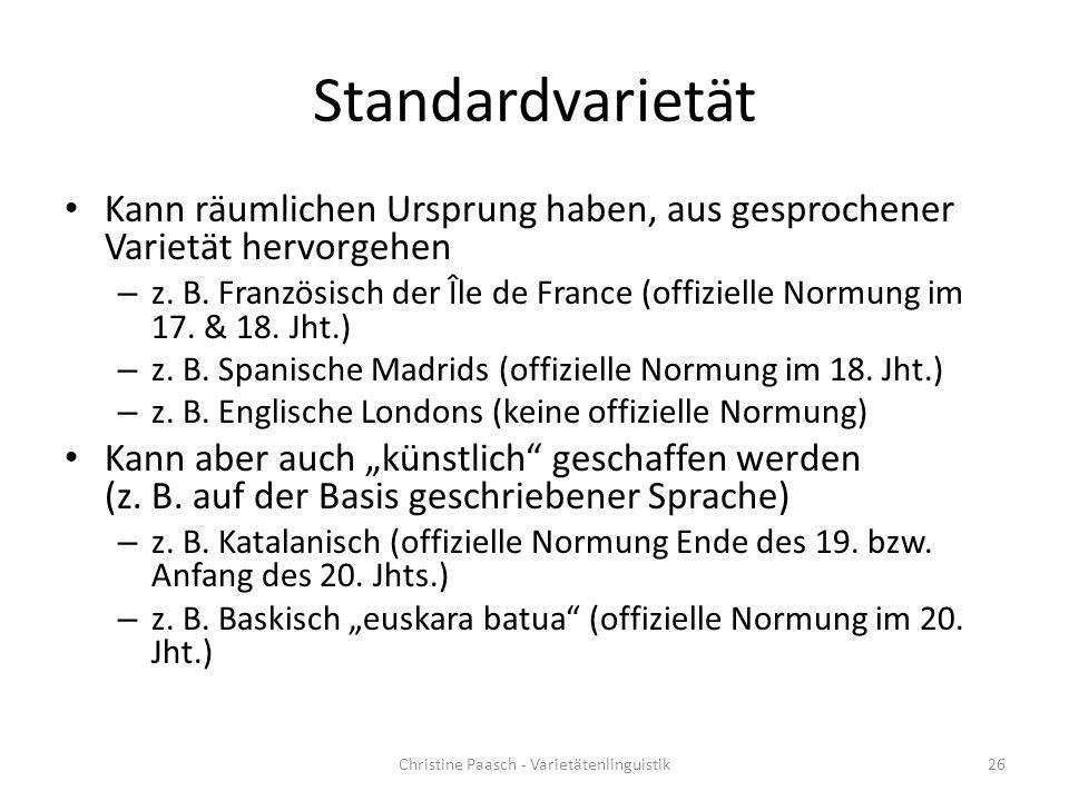 Standardvarietät Kann räumlichen Ursprung haben, aus gesprochener Varietät hervorgehen – z.