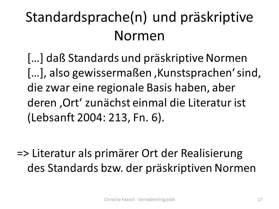 Standardsprache(n) und präskriptive Normen […] daß Standards und präskriptive Normen […], also gewissermaßen 'Kunstsprachen' sind, die zwar eine regionale Basis haben, aber deren 'Ort' zunächst einmal die Literatur ist (Lebsanft 2004: 213, Fn.