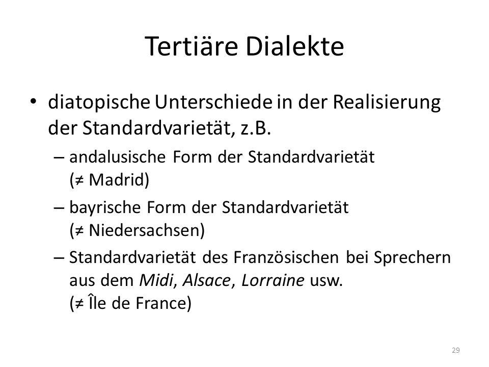 Tertiäre Dialekte diatopische Unterschiede in der Realisierung der Standardvarietät, z.B.