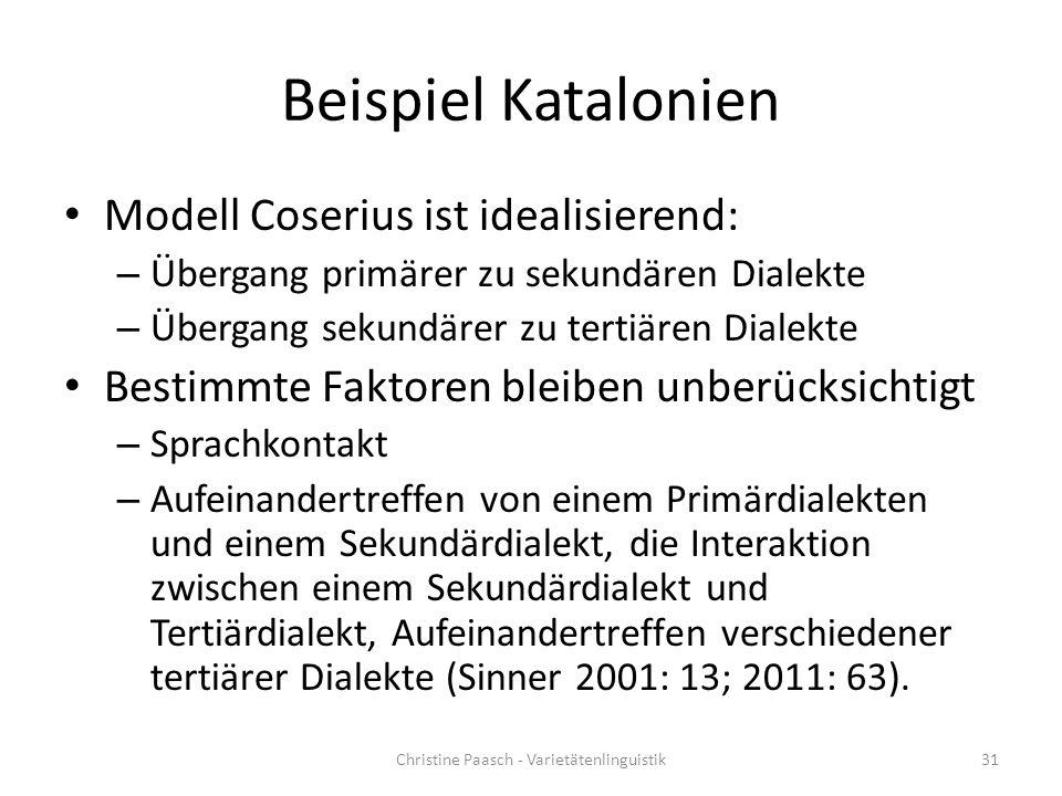 Beispiel Katalonien Modell Coserius ist idealisierend: – Übergang primärer zu sekundären Dialekte – Übergang sekundärer zu tertiären Dialekte Bestimmt