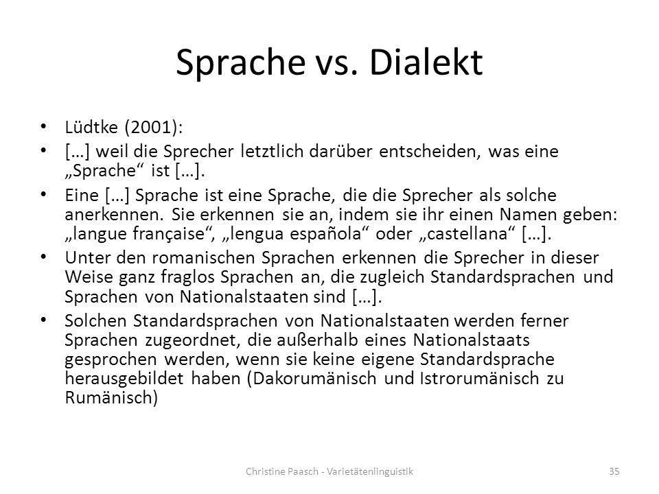 """Sprache vs. Dialekt Lüdtke (2001): […] weil die Sprecher letztlich darüber entscheiden, was eine """"Sprache"""" ist […]. Eine […] Sprache ist eine Sprache,"""