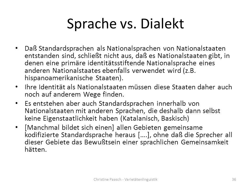 Sprache vs. Dialekt Daß Standardsprachen als Nationalsprachen von Nationalstaaten entstanden sind, schließt nicht aus, daß es Nationalstaaten gibt, in