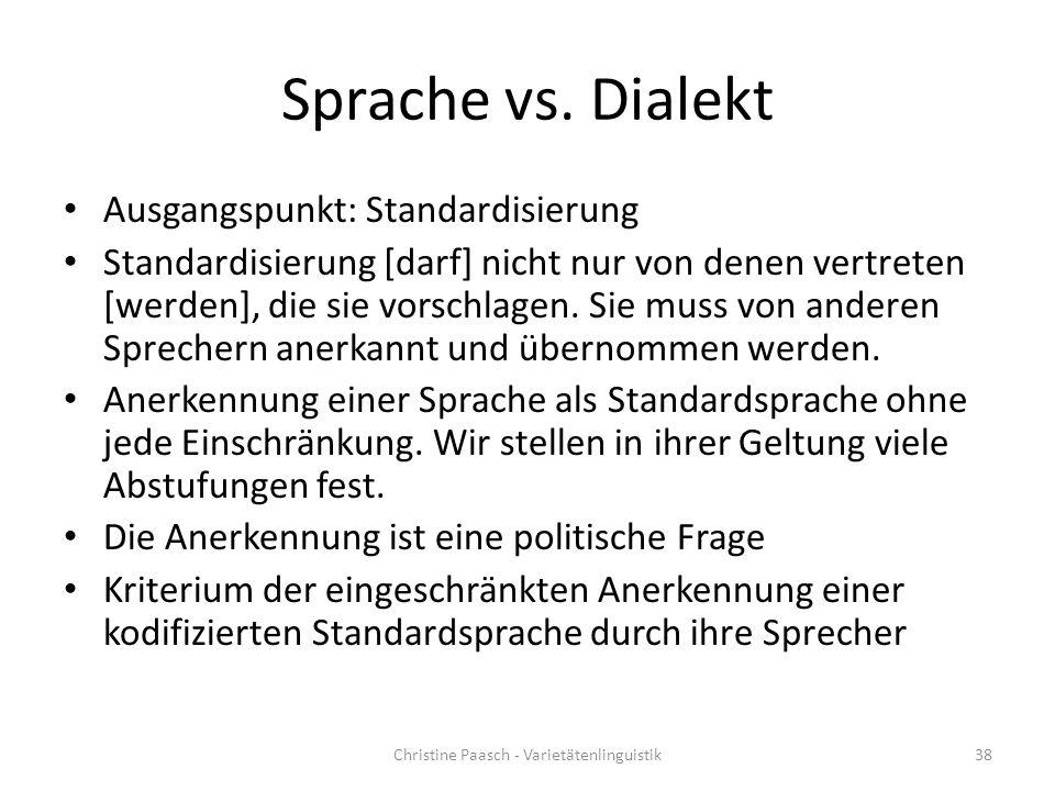 Sprache vs. Dialekt Ausgangspunkt: Standardisierung Standardisierung [darf] nicht nur von denen vertreten [werden], die sie vorschlagen. Sie muss von