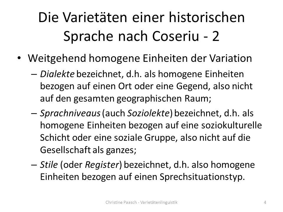 Die Varietäten einer historischen Sprache nach Coseriu - 2 Weitgehend homogene Einheiten der Variation – Dialekte bezeichnet, d.h.