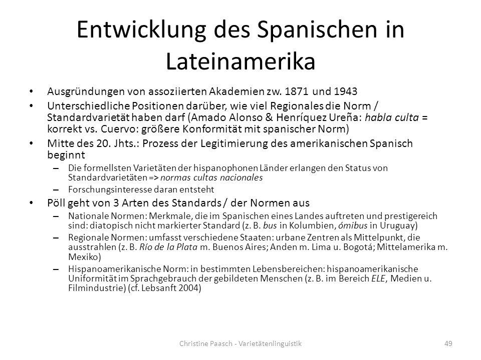 Entwicklung des Spanischen in Lateinamerika Ausgründungen von assoziierten Akademien zw. 1871 und 1943 Unterschiedliche Positionen darüber, wie viel R