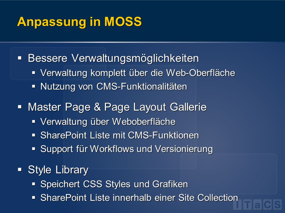 Anpassung in MOSS  Bessere Verwaltungsmöglichkeiten  Verwaltung komplett über die Web-Oberfläche  Nutzung von CMS-Funktionalitäten  Master Page &