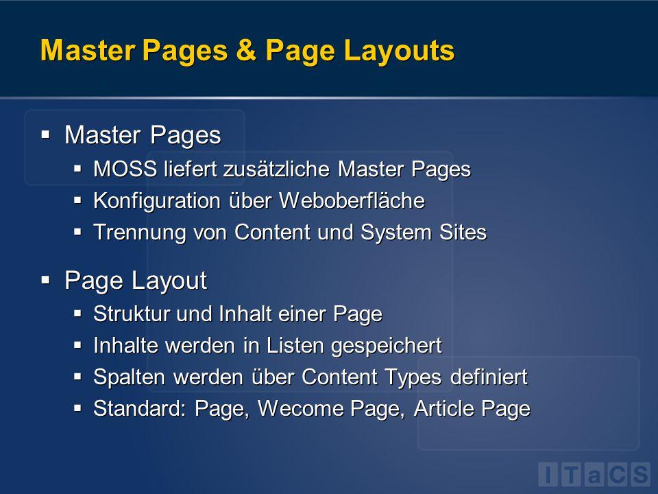 Master Pages & Page Layouts  Master Pages  MOSS liefert zusätzliche Master Pages  Konfiguration über Weboberfläche  Trennung von Content und Syste