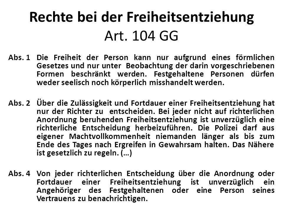 Rechte bei der Freiheitsentziehung Art.104 GG Abs.