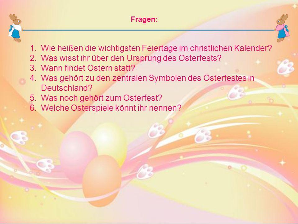 Fragen: 1.Wie heißen die wichtigsten Feiertage im christlichen Kalender? 2.Was wisst ihr über den Ursprung des Osterfests? 3.Wann findet Ostern statt?