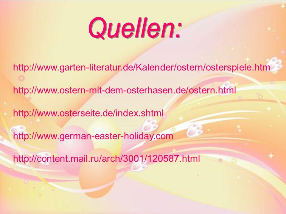 http://www.garten-literatur.de/Kalender/ostern/osterspiele.htm http://www.ostern-mit-dem-osterhasen.de/ostern.html http://www.osterseite.de/index.shtm