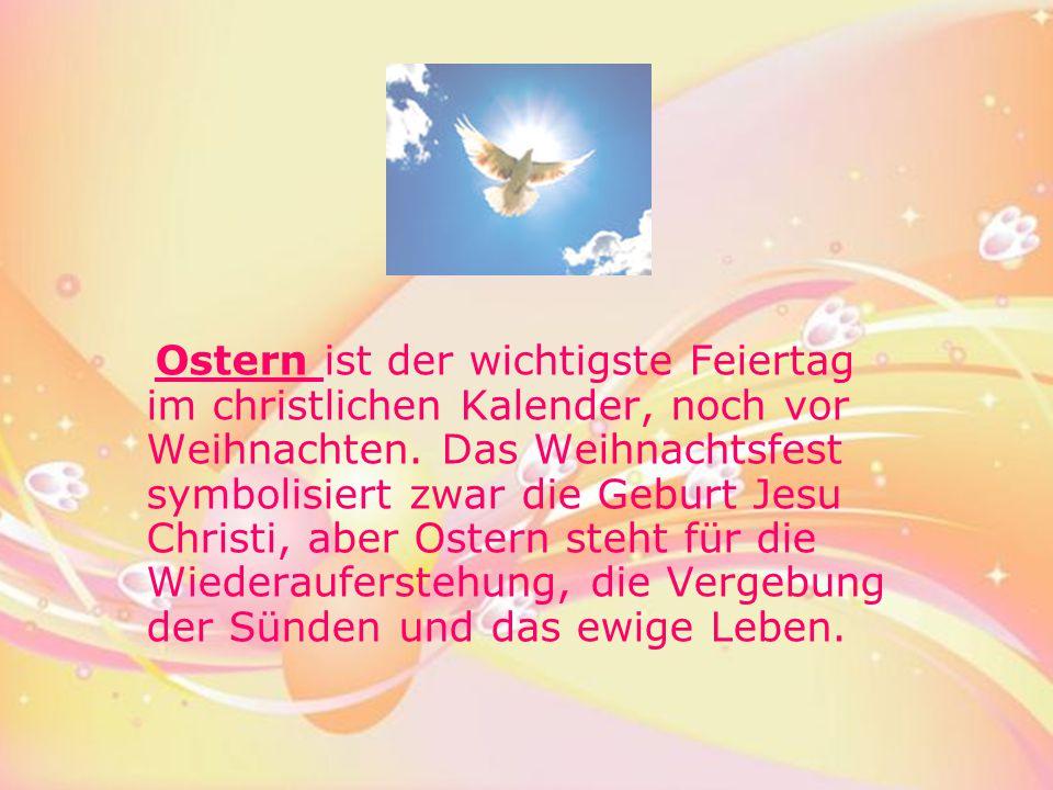 Ostern ist der wichtigste Feiertag im christlichen Kalender, noch vor Weihnachten. Das Weihnachtsfest symbolisiert zwar die Geburt Jesu Christi, aber
