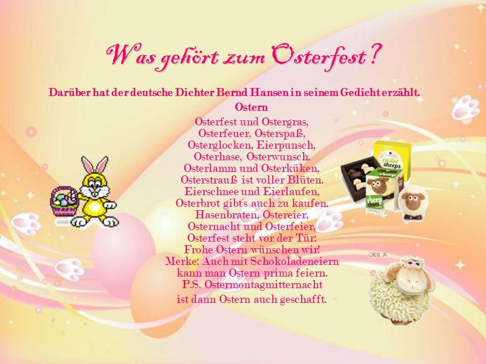 Was gehört zum Osterfest? Darüber hat der deutsche Dichter Bernd Hansen in seinem Gedicht erzählt. Ostern Osterfest und Ostergras, Osterfeuer, Ostersp