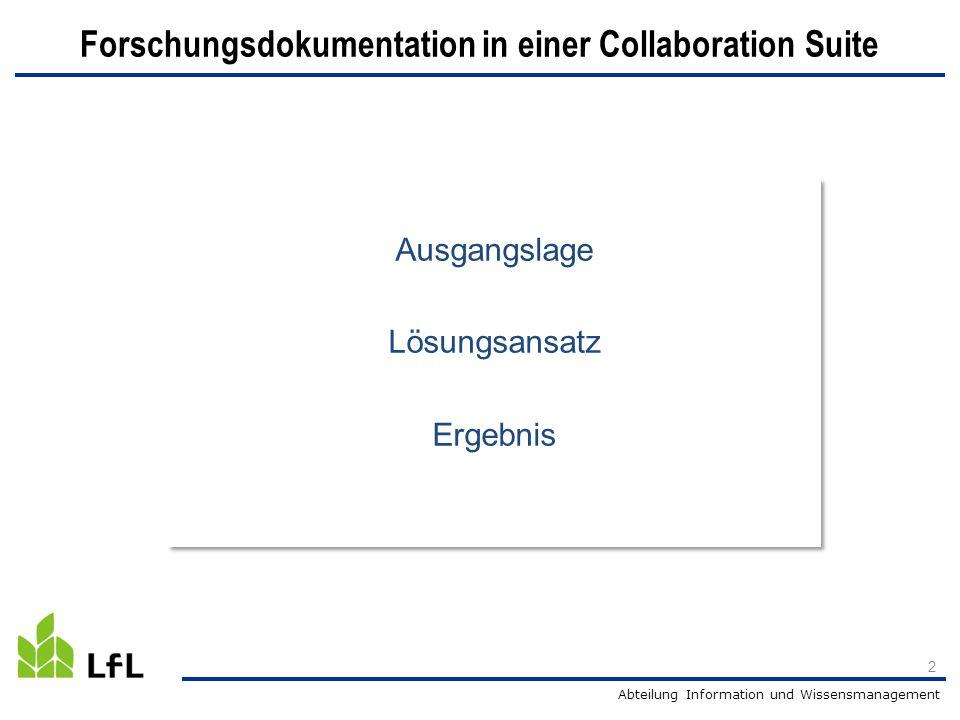 Abteilung Information und Wissensmanagement 2 Ausgangslage Lösungsansatz Ergebnis Ausgangslage Lösungsansatz Ergebnis Forschungsdokumentation in einer Collaboration Suite