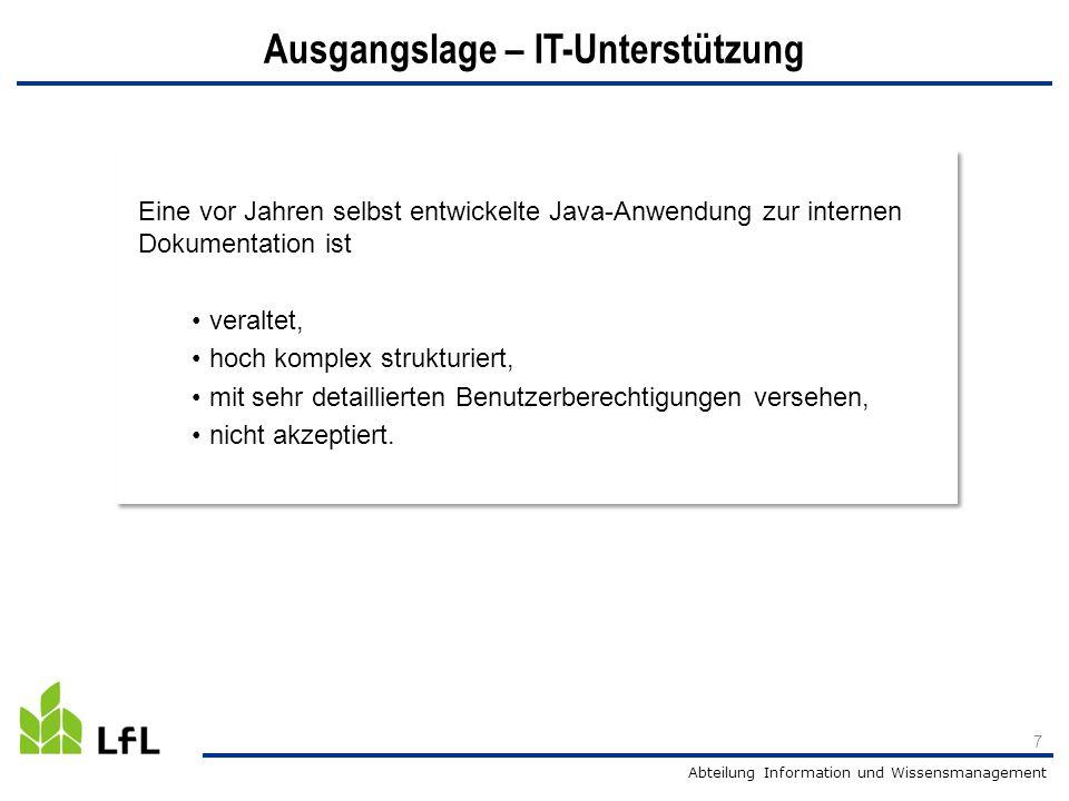 Abteilung Information und Wissensmanagement 7 Ausgangslage – IT-Unterstützung Eine vor Jahren selbst entwickelte Java-Anwendung zur internen Dokumentation ist veraltet, hoch komplex strukturiert, mit sehr detaillierten Benutzerberechtigungen versehen, nicht akzeptiert.