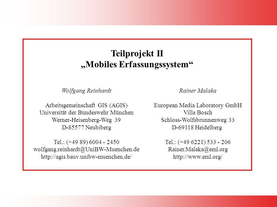 """Teilprojekt II """"Mobiles Erfassungssystem Wolfgang Reinhardt Arbeitsgemeinschaft GIS (AGIS) Universität der Bundeswehr München Werner-Heisenberg-Weg 39 D-85577 Neubiberg Tel.: (+49 89) 6004 - 2450 wolfgang.reinhardt@UniBW-Muenchen.de http://agis.bauv.unibw-muenchen.de/ Rainer Malaka European Media Laboratory GmbH Villa Bosch Schloss-Wolfsbrunnenweg 33 D-69118 Heidelberg Tel.: (+49 6221) 533 - 206 Rainer.Malaka@eml.org http://www.eml.org/"""