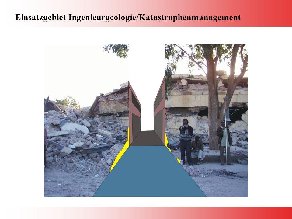 Einsatzgebiet Ingenieurgeologie/Katastrophenmanagement