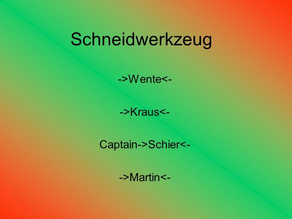 Schneidwerkzeug ->Wente<- ->Kraus<- Captain->Schier<- ->Martin<-