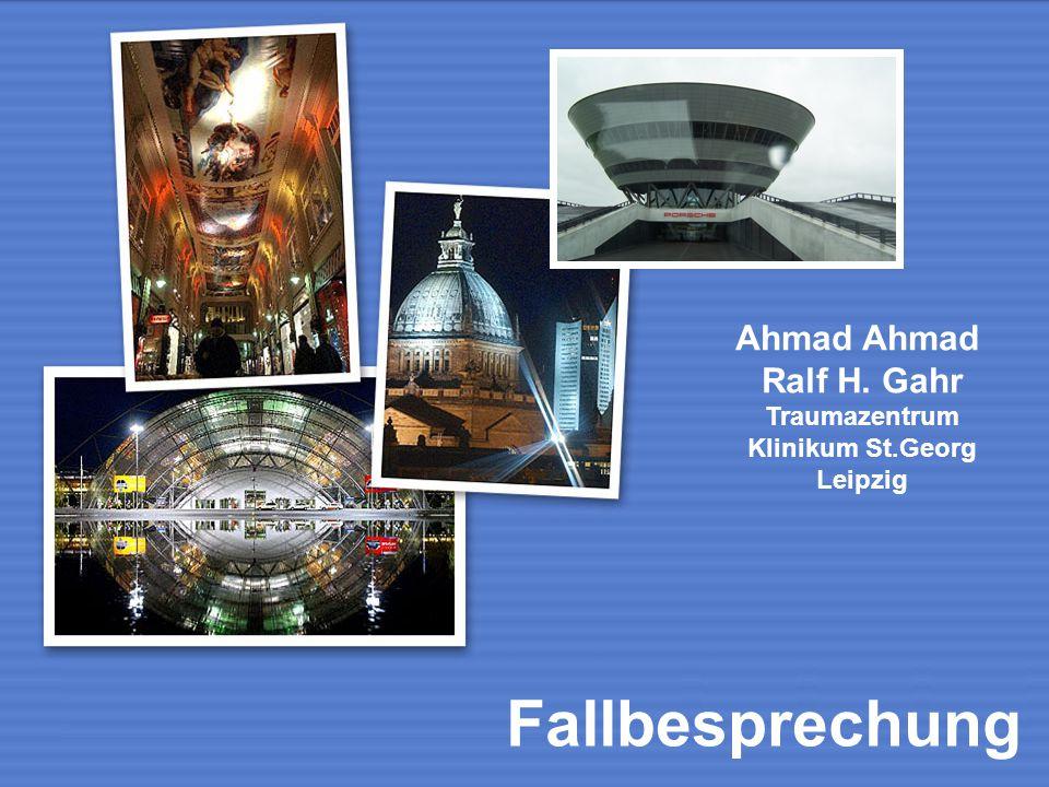 Ahmad Ralf H. Gahr Traumazentrum Klinikum St.Georg Leipzig Fallbesprechung
