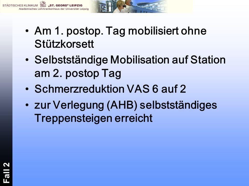 Am 1.postop. Tag mobilisiert ohne Stützkorsett Selbstständige Mobilisation auf Station am 2.