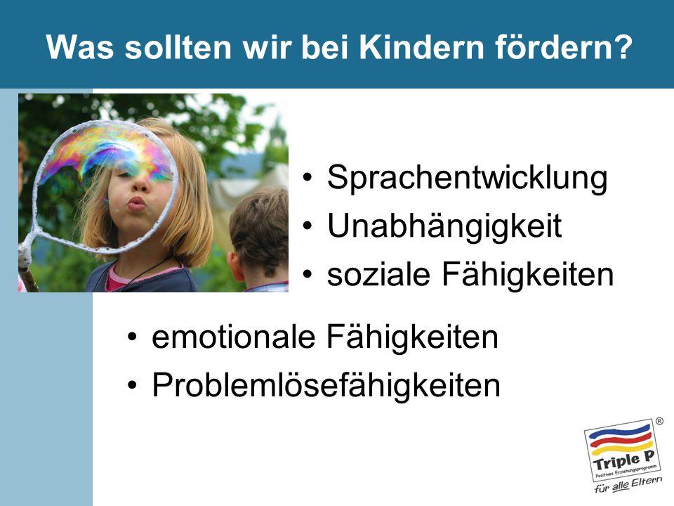 Was sollten wir bei Kindern fördern? Sprachentwicklung Unabhängigkeit soziale Fähigkeiten emotionale Fähigkeiten Problemlösefähigkeiten