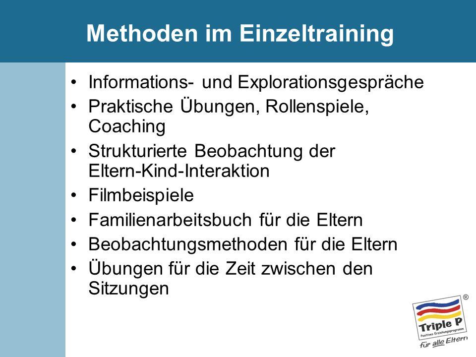 Methoden im Einzeltraining Informations- und Explorationsgespräche Praktische Übungen, Rollenspiele, Coaching Strukturierte Beobachtung der Eltern-Kin