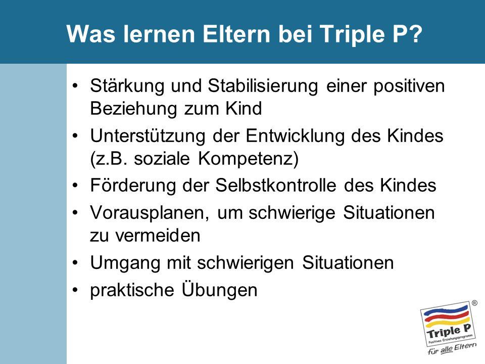 Was lernen Eltern bei Triple P? Stärkung und Stabilisierung einer positiven Beziehung zum Kind Unterstützung der Entwicklung des Kindes (z.B. soziale