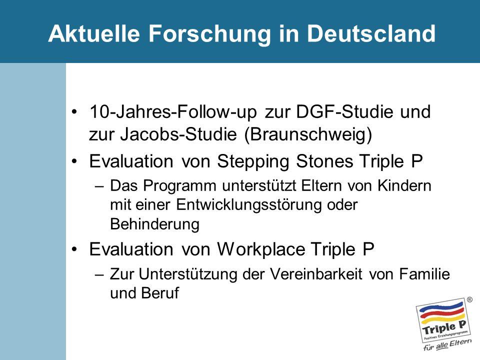 Aktuelle Forschung in Deutscland 10-Jahres-Follow-up zur DGF-Studie und zur Jacobs-Studie (Braunschweig) Evaluation von Stepping Stones Triple P –Das