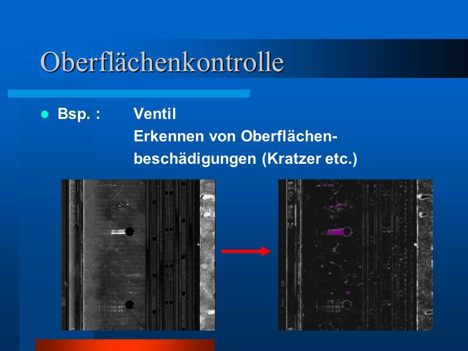 Oberflächenkontrolle Bsp. : Ventil Erkennen von Oberflächen- beschädigungen (Kratzer etc.)