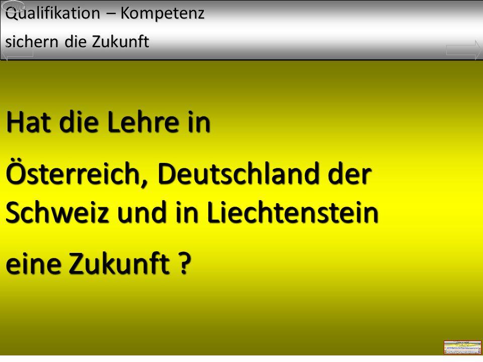 Grüß Gott und herzlichen Dank für die Einladung Hat die Lehre in Österreich, Deutschland der Schweiz und in Liechtenstein eine Zukunft .